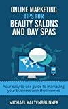 Online Marketing Tips for Beauty Salons and Day Spas: Your easy-to-use guide to marketing your business with the Internet