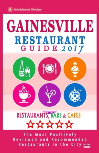 Gainesville Restaurant Guide 2017: Best Rated Restaurants in Gainesville, Florida - 400 Restaurants, Bars and Cafés recommended for Visitors, 2017