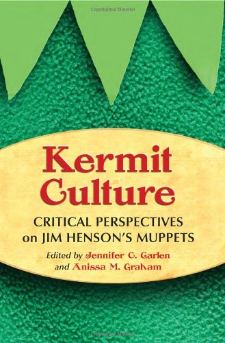 Kermit Culture: Critical Perspectives on Jim Henson's Muppets by Mc Farland