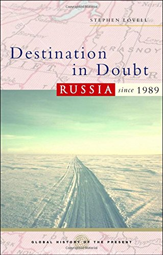 Destination in Doubt: Russia Since 1989 (Global History...