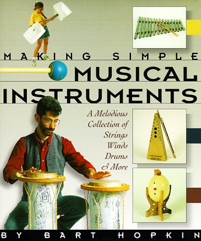 Making Simple Musical Instruments: A Melodious Collection of Strings, Winds, Drums & More (String Instruments Musical)