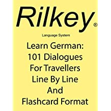 Learn German: 101 Dialogues For Travellers Line By Line And Flashcard Format: Basic Conversational German