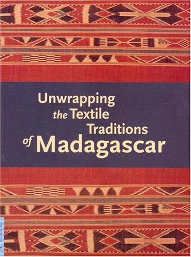 Unwrapping The Textile Traditions Of Madagascar (UCLA FMCH Textile Series)