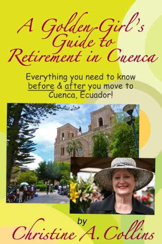 A Golden Girl's Guide to Retirement in Cuenca: Everything you need to know before & after you move to Cuenca, Ecuador!