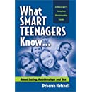 What Smart Teenagers Know...About Dating, Relationships and Sex