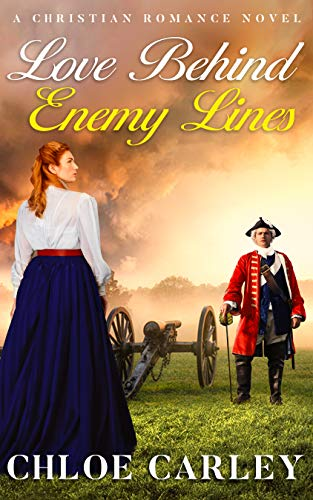 Love Behind Enemy Lines: A Christian Historical Romance Novel by [Carley, Chloe]