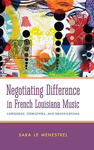 Negotiating Difference in French Louisiana Music: Categories, Stereotypes, and Identifications (American Made Music Seri