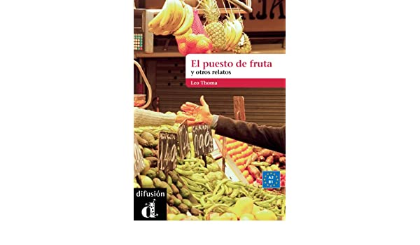 El puesto de fruta y otros relatos (Spanish Edition) - Kindle edition by Leo Thoma. Reference Kindle eBooks @ Amazon.com.