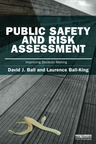 Public Safety and Risk Assessment: Improving Decision Making (Earthscan Risk in Society)