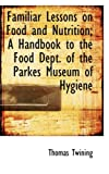 Familiar Lessons on Food and Nutrition; a Handbook to the Food Dept of the Parkes Museum of Hygiene, Thomas Twining, 0554757095