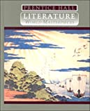 Literature : World Masterpieces, Prentice-Hall Staff, 0134146247