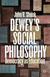 Dewey's Social Philosophy : Democracy As Education, Shook, John R., 1137467347