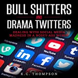 Bull Sh---Ers and Drama Twitters: Dealing with Social Media Madness in a Nosey-A-- World