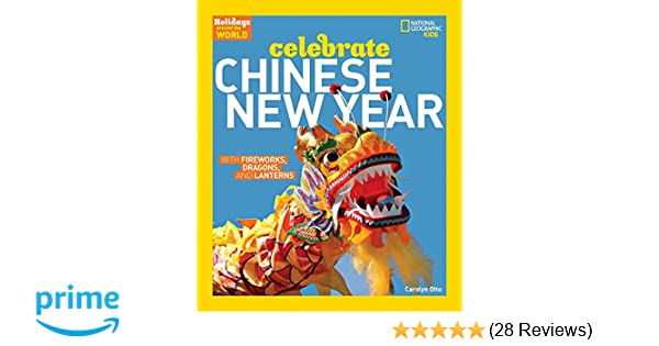 Holidays Around The World Celebrate Chinese New Year With Fireworks Dragons And Lanterns Carolyn Otto 9781426323720 Amazon Books