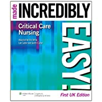 Critical Care Nursing Made Incredibly Easy! (Incredibly Easy! Series)