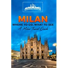Milan: Where To Go, What To See - A Milan Travel Guide