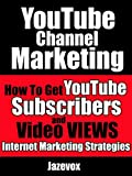 How To Get Real YouTube Views On Your YouTube Video and Free Subscribers (Internet Marketing Strategies Book 1)
