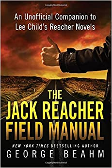 The Jack Reacher Field Manual: An Unofficial Companion to Lee Child???s Reacher Novels by George Beahm (2016-01-19)