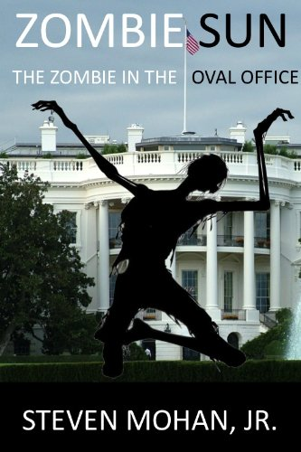 zombie sun the zombie in the oval office by mohan jr steven amazoncom white house oval office