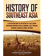 History of Southeast Asia: A Captivating Guide to the History of a Vast Region Containing Countries Such as Cambodia, Laos, Thailand, Singapore, Indonesia, Burma, and More