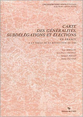 carte de france des elections Carte des généralités, subdélégations et élections en France à la