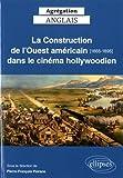 La Construction de l'Ouest américain [1865-1895] dans le cinéma hollywoodien