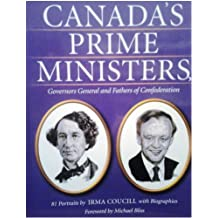 Canada's Prime Ministers, Governors General and Fathers of Confederation - 81 Portraits by Irma Coucill with Biographies