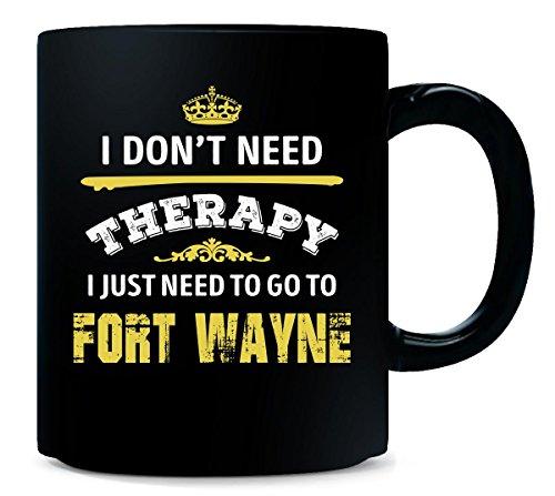 Don't Need Therapy Need To Go To Fort Wayne City. Cool Gift - Mug (Halloween City Fort Wayne)