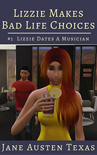 Lizzie Makes Bad Life Choices: Lizzie Dates a Musician (The Illustrated Lizzie Chronicles Book 1)