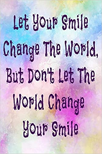 let your smile change the world but don t let the world change
