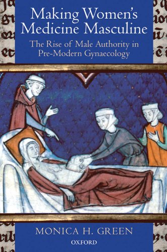 Download Making Women's Medicine Masculine: The Rise of Male Authority in Pre-Modern Gynaecology Pdf