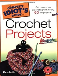 The Complete Idiot's Guide to Crochet Projects: Illustrated (Complete Idiot's Guides (Lifestyle Paperback))