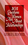 101 Questions Women Ask about Relationships, George G. Bloomer, 1562291181