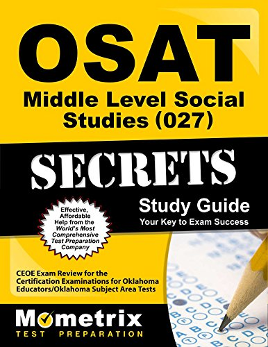 OSAT Middle Level Social Studies (027) Secrets Study Guide: CEOE Exam Review for the Certification Examinations for Oklahoma Educators / Oklahoma Subject Area Tests