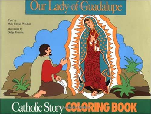 our lady of guadalupe coloring book a catholic story coloring book windeatt 9780895553591 amazoncom books