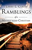 Ramblings of a Middle-aged Christian, Larry L. Curtis, 1609575830