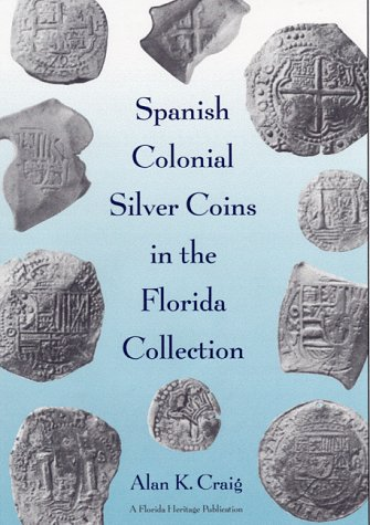 Spanish Colonial Silver Coins in the Florida Collection (Florida Heritage)
