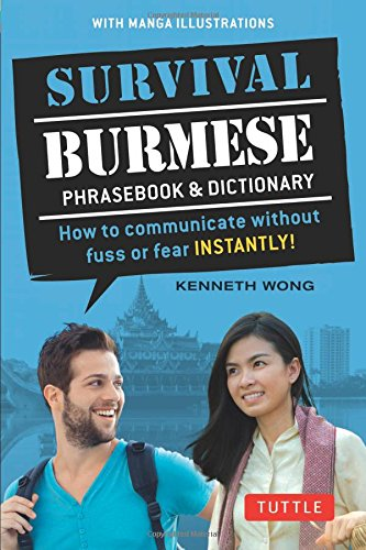 Survival Burmese Phrasebook & Dictionary: How to communicate without fuss or fear INSTANTLY! (Manga Illustrations) (Survival Phrasebook & Dictionary)