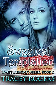 Sweetest Temptation (Sweet Delights Series Book 2) by [Rogers, Tracey]