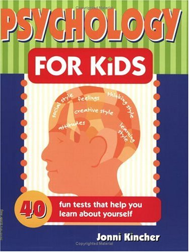 Psychology for Kids: 40 Fun Tests That Help You Learn About Yourself (Self-Help for Kids Series)