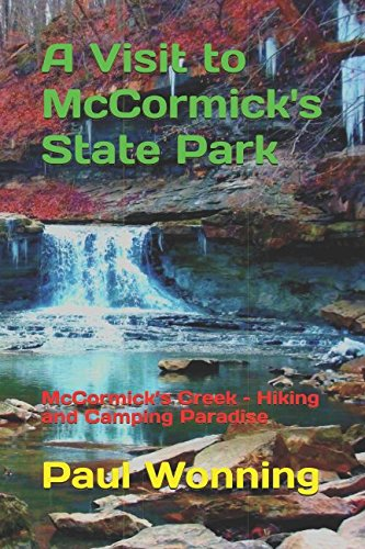 A Visit to McCormick?s State Park: McCormick's Creek – Hiking and Camping Paradise (Indiana State Park Travel Guide) (Volume 11)
