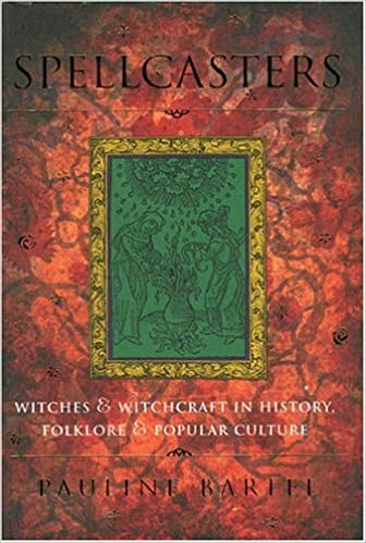 Spellcasters Witches And Witchcraft In History Folklore And