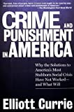 Crime and Punishment in America, Elliott Currie and Elliot Currie, 0805060162