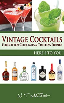 Vintage Cocktails: Forgotten Cocktails and Timeless Drinks by [McCleat, WT]