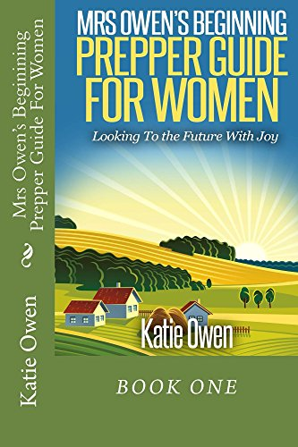 Mrs Owen's Beginning Prepper Guide For Women: Looking To The Future With Joy (Mrs Owen's  Prepper Guides For Women Book 1) by [Owen, Katie]