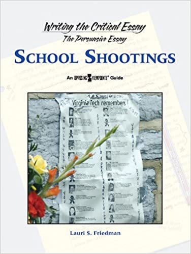 School Shootngs Writing The Critical Essay An Opposing Viewpoints  School Shootngs Writing The Critical Essay An Opposing Viewpoints Guide  Lauri S Friedman  Amazoncom Books Thesis Statement Persuasive Essay also How To Use A Thesis Statement In An Essay  Topics For Synthesis Essay