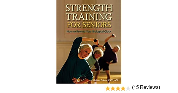 Strength Training for Seniors: How to Rewind Your Biological Clock ...