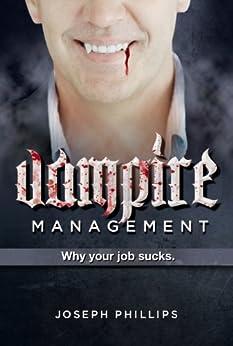 Vampire Management: Why Your Job Sucks by [Phillips, Joseph]