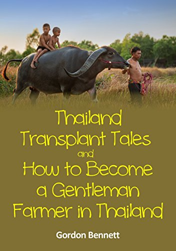 Thailand Transplant Tales and How to Become a Gentleman Farmer in Thailand *** Number 1 Book ***: Retiring to a rural lifestyle in Thailand, away from the big tourist areas (Even A Blind Hog Finds An Acorn)