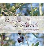 Un déjeuner de soleil en Italie : Recettes, histoires et parfums de ma cuisine italienne...